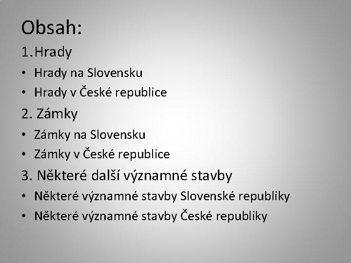 Obsah: 1. Hrady • Hrady na Slovensku • Hrady v České republice 2. Zámky