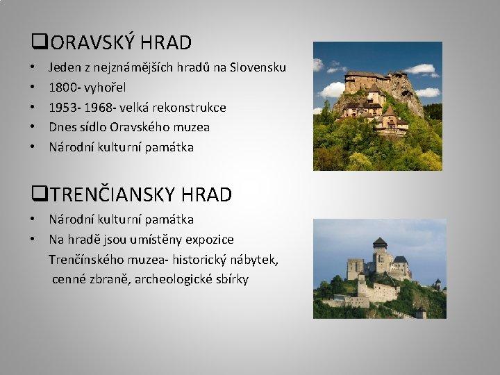 q. ORAVSKÝ HRAD • • • Jeden z nejznámějších hradů na Slovensku 1800 -