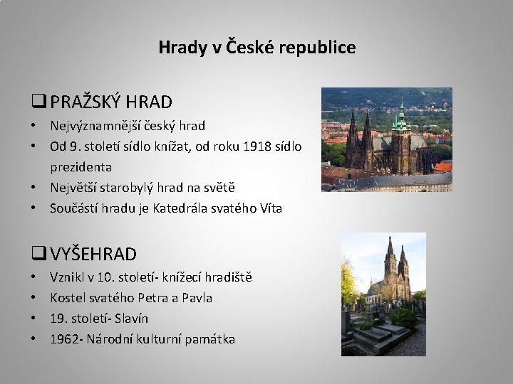 Hrady v České republice q PRAŽSKÝ HRAD • Nejvýznamnější český hrad • Od 9.