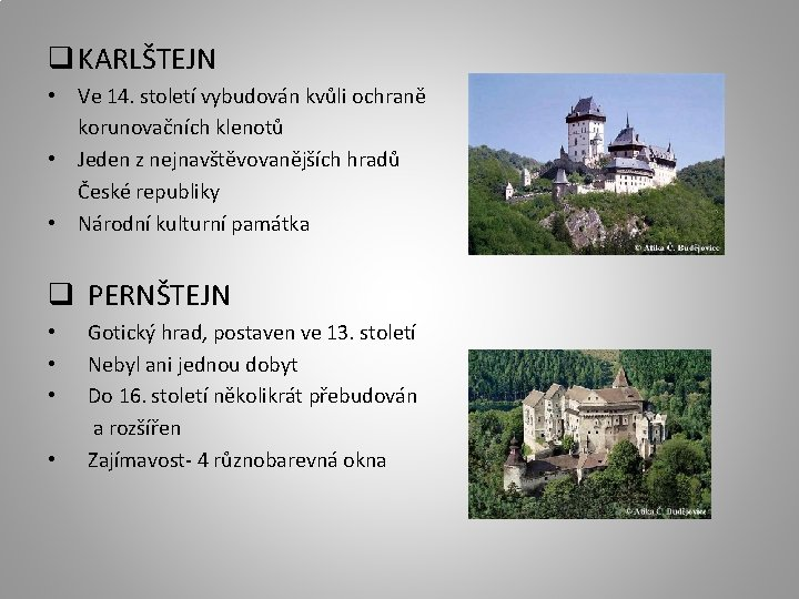 q KARLŠTEJN • Ve 14. století vybudován kvůli ochraně korunovačních klenotů • Jeden z