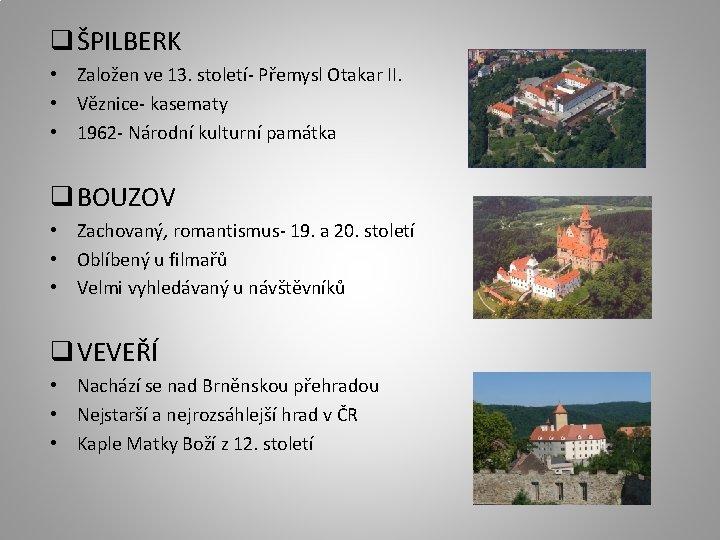 q ŠPILBERK • Založen ve 13. století- Přemysl Otakar II. • Věznice- kasematy •