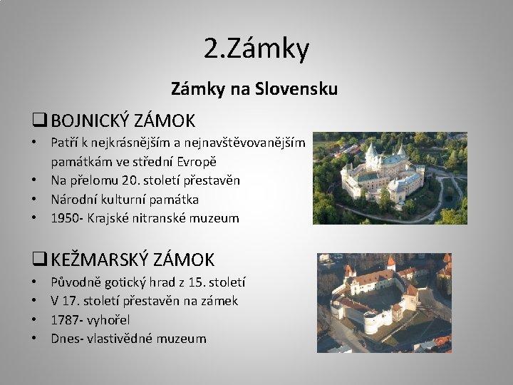 2. Zámky na Slovensku q BOJNICKÝ ZÁMOK • Patří k nejkrásnějším a nejnavštěvovanějším památkám