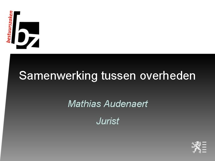 Samenwerking tussen overheden Mathias Audenaert Jurist