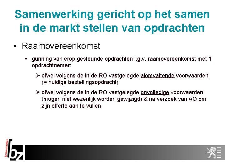 Samenwerking gericht op het samen in de markt stellen van opdrachten • Raamovereenkomst §
