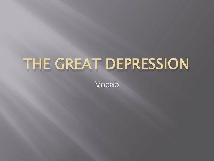 THE GREAT DEPRESSION Vocab