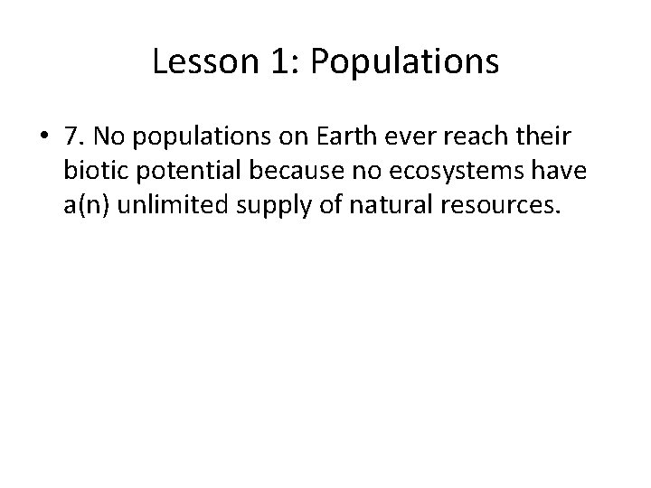 Lesson 1: Populations • 7. No populations on Earth ever reach their biotic potential