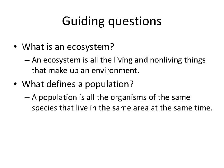 Guiding questions • What is an ecosystem? – An ecosystem is all the living