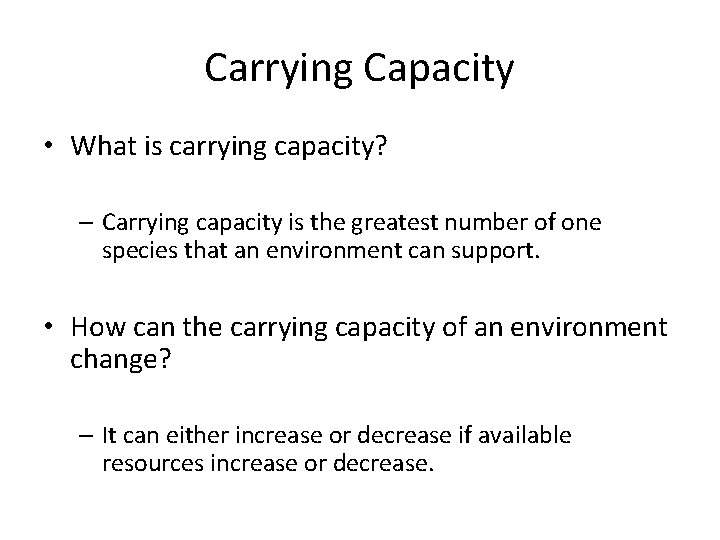 Carrying Capacity • What is carrying capacity? – Carrying capacity is the greatest number