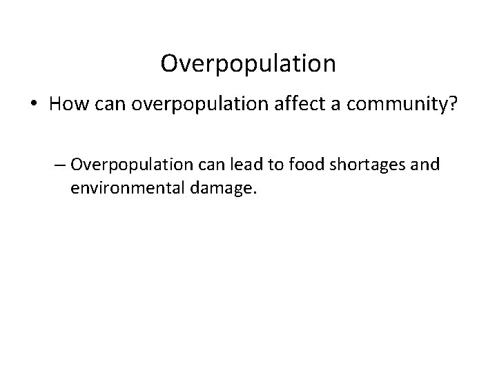 Overpopulation • How can overpopulation affect a community? – Overpopulation can lead to food