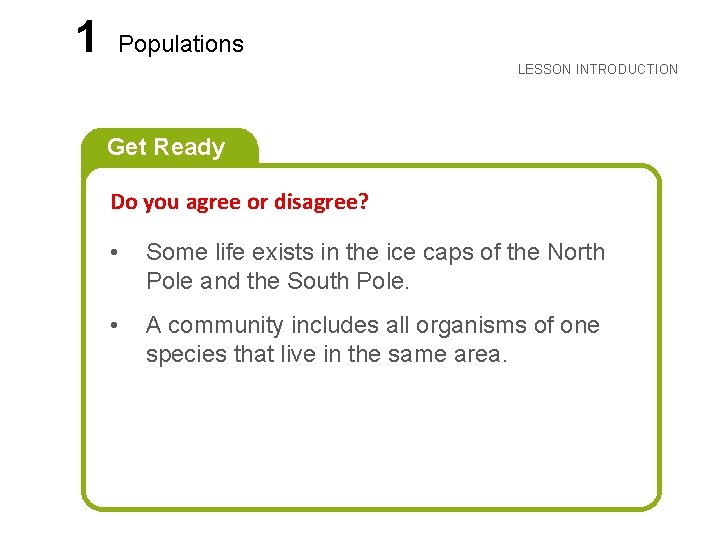 LESSON 1 Populations LESSON INTRODUCTION Get Ready Do you agree or disagree? • Some