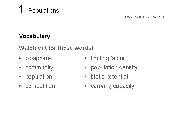 LESSON 1 Populations LESSON INTRODUCTION Vocabulary Watch out for these words! • biosphere •