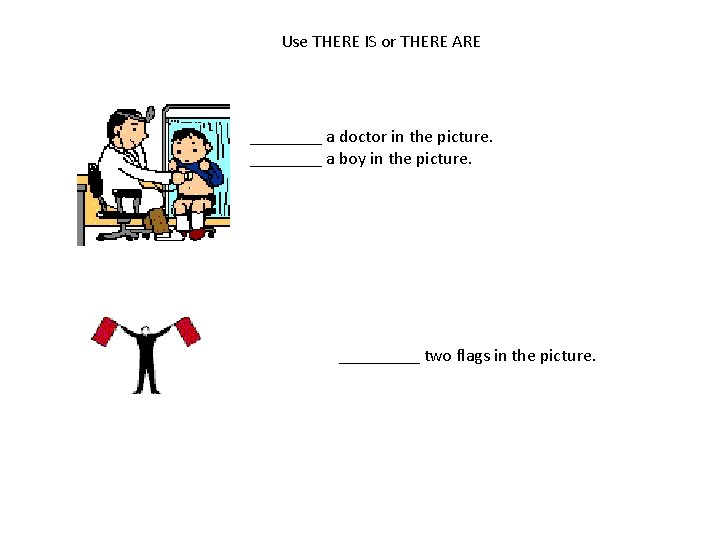 Use THERE IS or THERE ARE ____ a doctor in the picture. ____ a