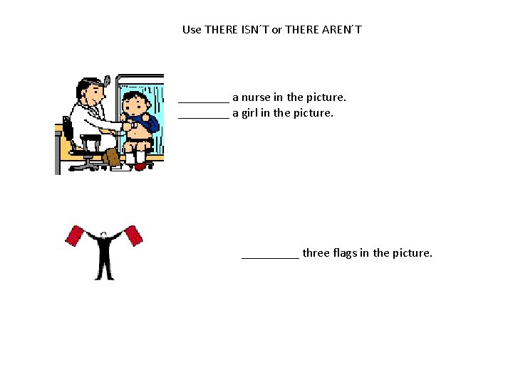 Use THERE ISN´T or THERE AREN´T ____ a nurse in the picture. ____ a