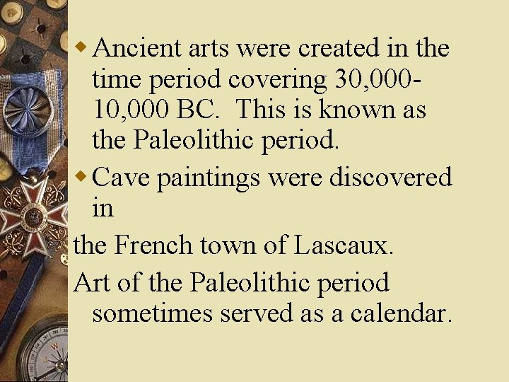 w Ancient arts were created in the time period covering 30, 00010, 000 BC.