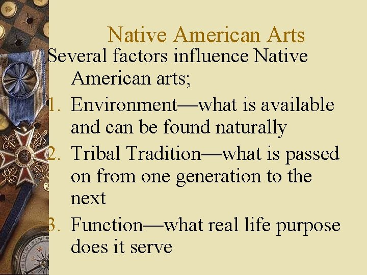 Native American Arts Several factors influence Native American arts; 1. Environment—what is available and
