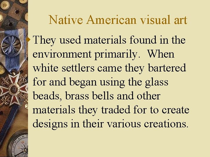 Native American visual art w They used materials found in the environment primarily. When