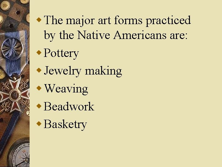 w The major art forms practiced by the Native Americans are: w Pottery w