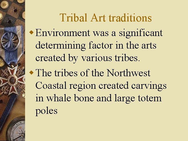 Tribal Art traditions w Environment was a significant determining factor in the arts created