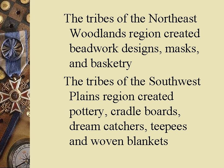 The tribes of the Northeast Woodlands region created beadwork designs, masks, and basketry The