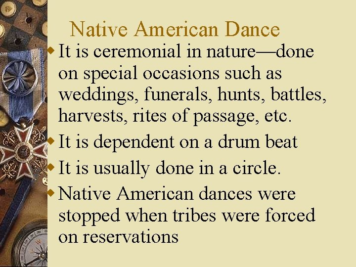 Native American Dance w It is ceremonial in nature—done on special occasions such as