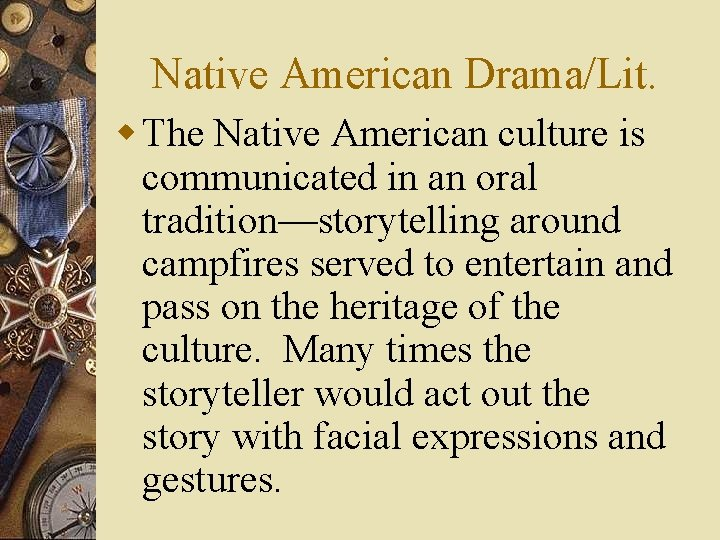 Native American Drama/Lit. w The Native American culture is communicated in an oral tradition—storytelling