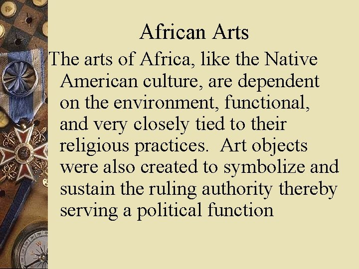 African Arts The arts of Africa, like the Native American culture, are dependent on