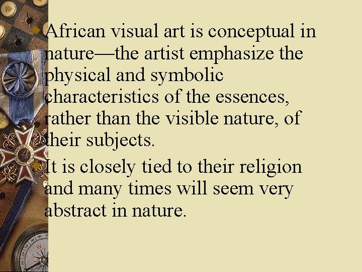 w African visual art is conceptual in nature—the artist emphasize the physical and symbolic