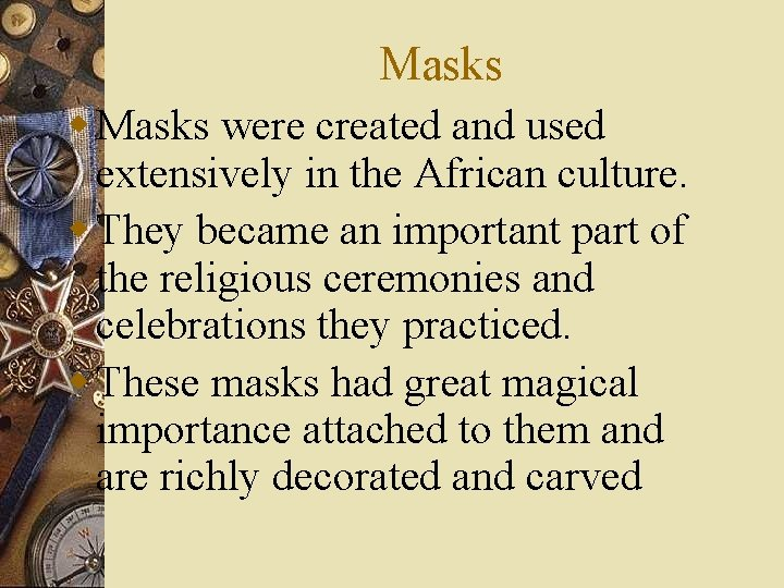 Masks were created and used extensively in the African culture. w They became an