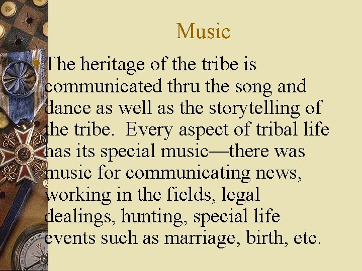Music w The heritage of the tribe is communicated thru the song and dance