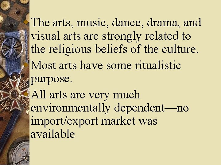 w The arts, music, dance, drama, and visual arts are strongly related to the