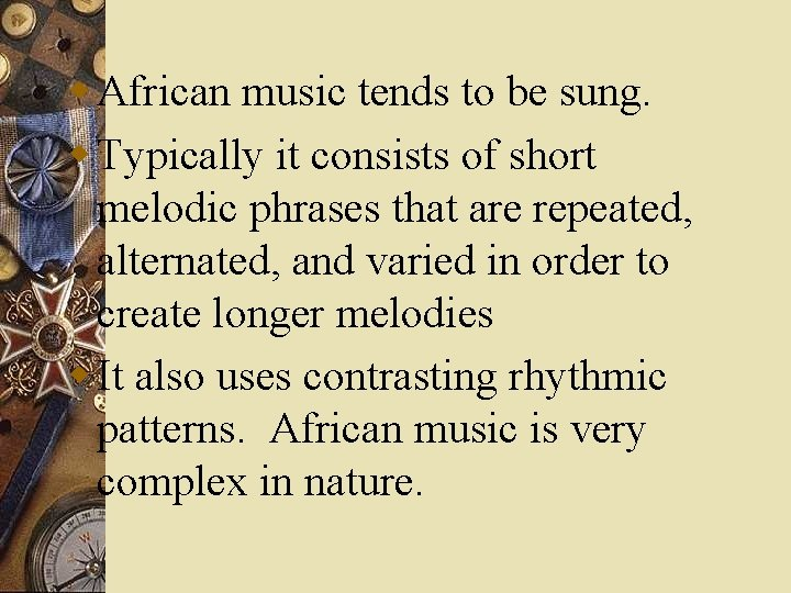 w African music tends to be sung. w Typically it consists of short melodic