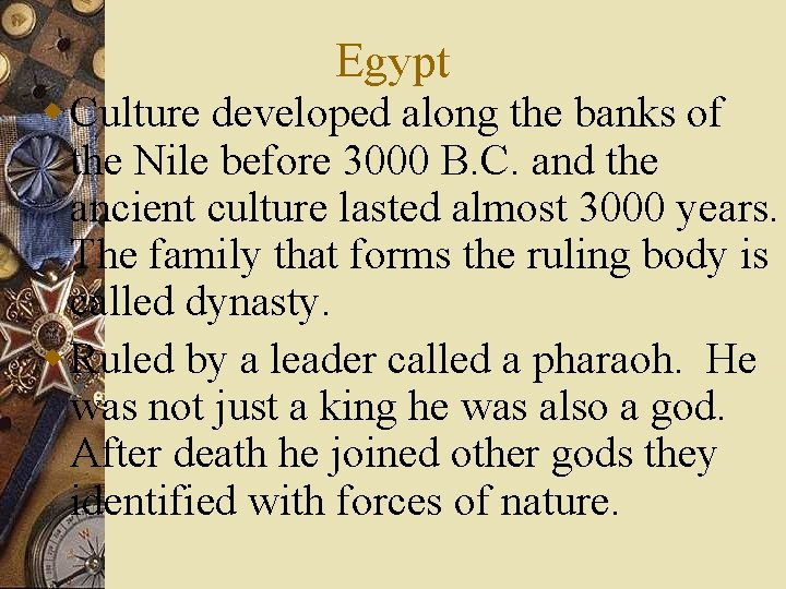 Egypt w Culture developed along the banks of the Nile before 3000 B. C.