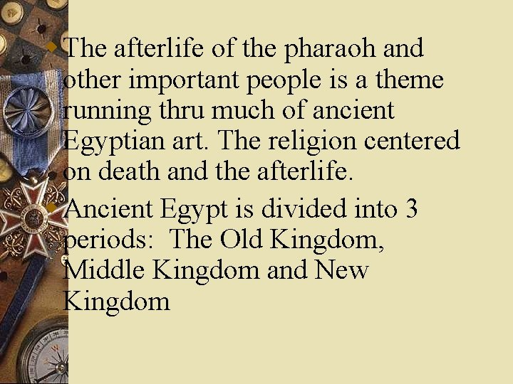 w The afterlife of the pharaoh and other important people is a theme running