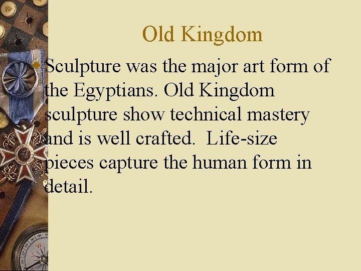 Old Kingdom w Sculpture was the major art form of the Egyptians. Old Kingdom