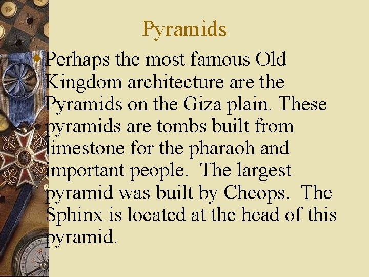 Pyramids w Perhaps the most famous Old Kingdom architecture are the Pyramids on the