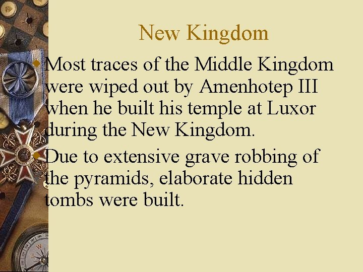 New Kingdom w Most traces of the Middle Kingdom were wiped out by Amenhotep