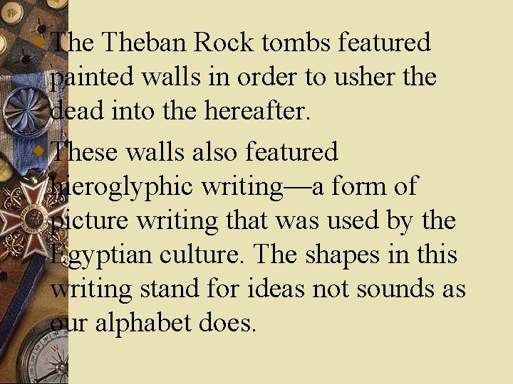 w Theban Rock tombs featured painted walls in order to usher the dead into