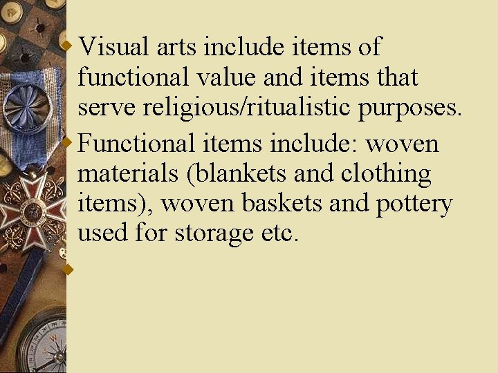 w Visual arts include items of functional value and items that serve religious/ritualistic purposes.