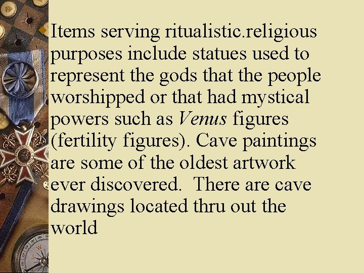 w Items serving ritualistic. religious purposes include statues used to represent the gods that