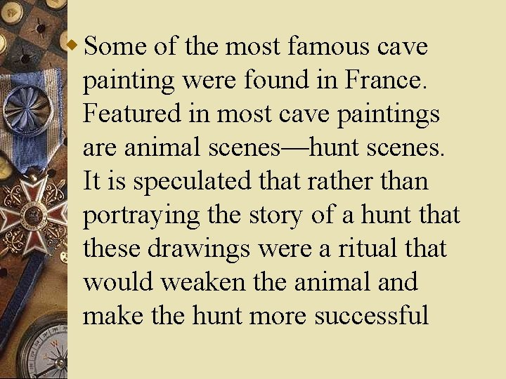 w Some of the most famous cave painting were found in France. Featured in