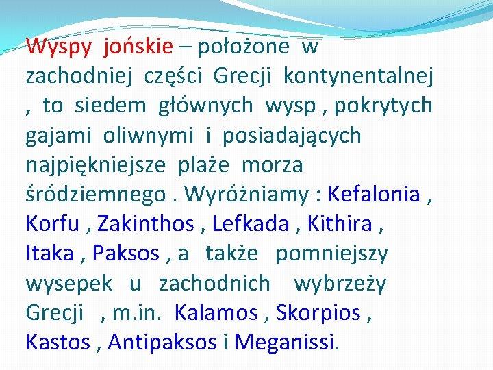 Wyspy jońskie – położone w zachodniej części Grecji kontynentalnej , to siedem głównych wysp