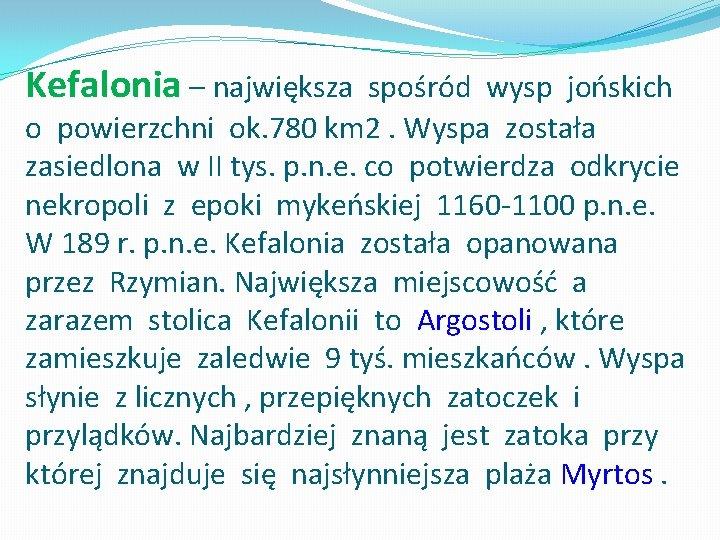 Kefalonia – największa spośród wysp jońskich o powierzchni ok. 780 km 2. Wyspa została