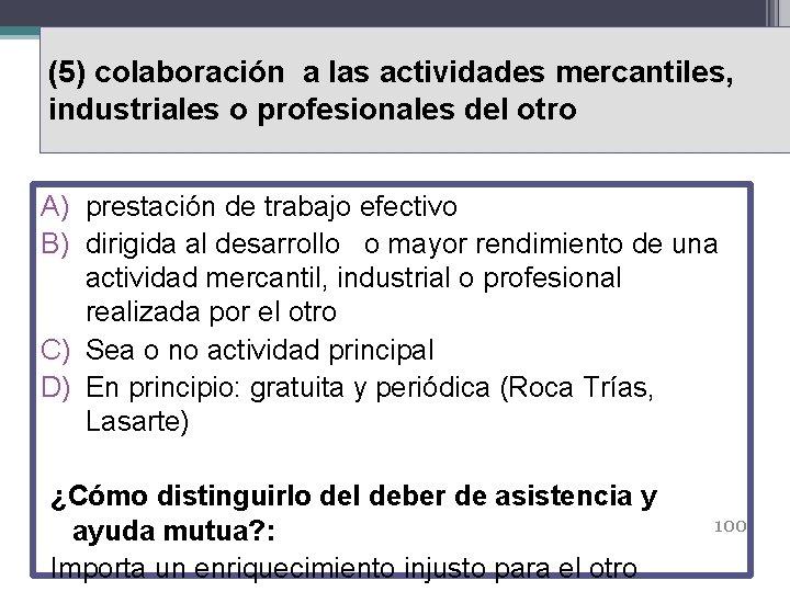 (5) colaboración a las actividades mercantiles, industriales o profesionales del otro A) prestación de