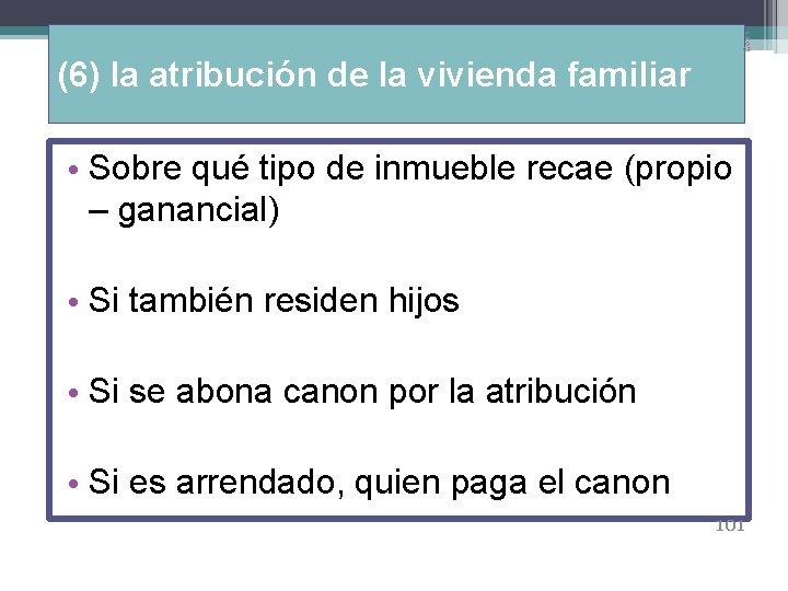 11: 03 (6) la atribución de la vivienda familiar • Sobre qué tipo de