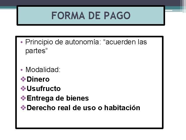 """FORMA DE PAGO • Principio de autonomía: """"acuerden las partes"""" • Modalidad: v. Dinero"""