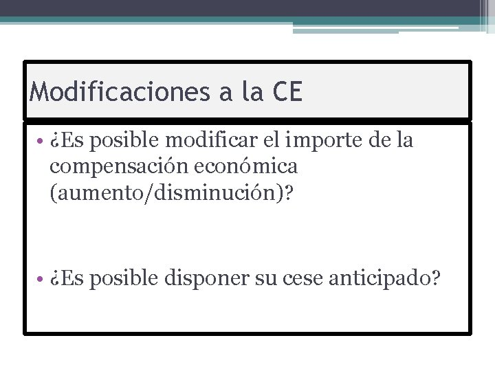Modificaciones a la CE • ¿Es posible modificar el importe de la compensación económica