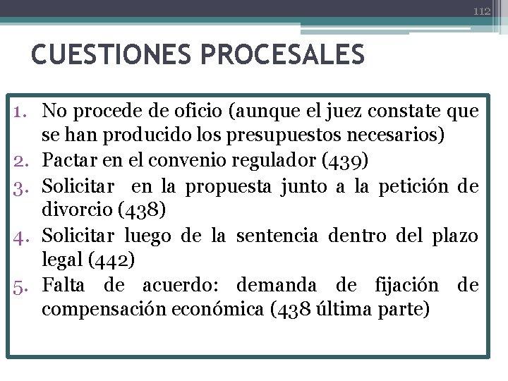 112 CUESTIONES PROCESALES 1. No procede de oficio (aunque el juez constate que se