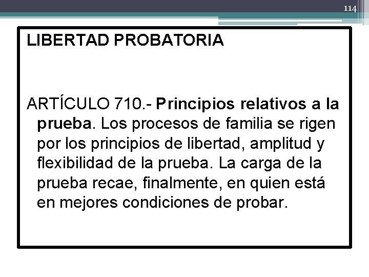 114 LIBERTAD PROBATORIA ARTÍCULO 710. - Principios relativos a la prueba. Los procesos de
