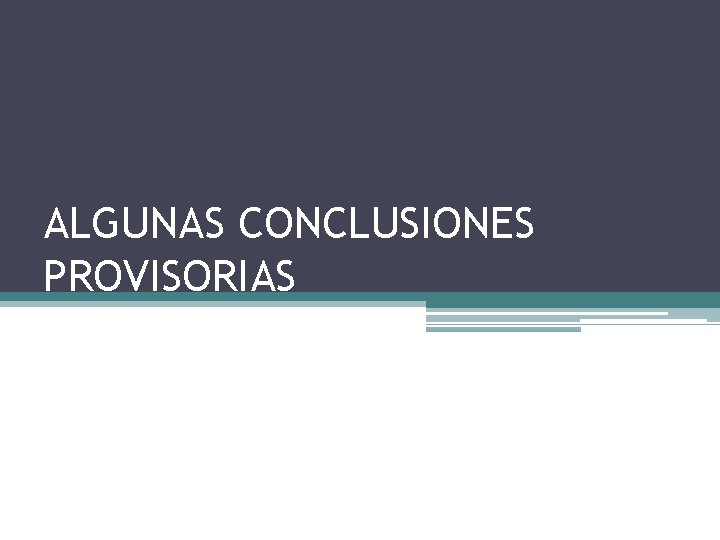 ALGUNAS CONCLUSIONES PROVISORIAS