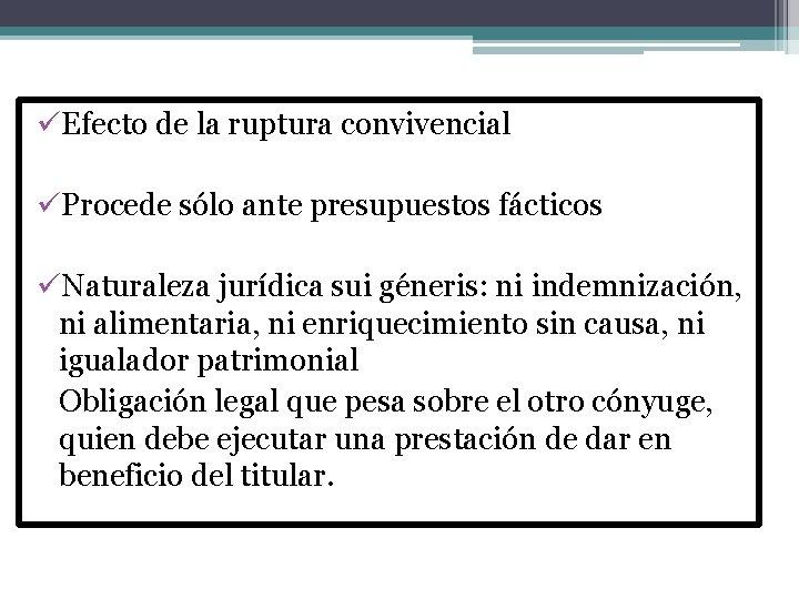üEfecto de la ruptura convivencial üProcede sólo ante presupuestos fácticos üNaturaleza jurídica sui géneris: